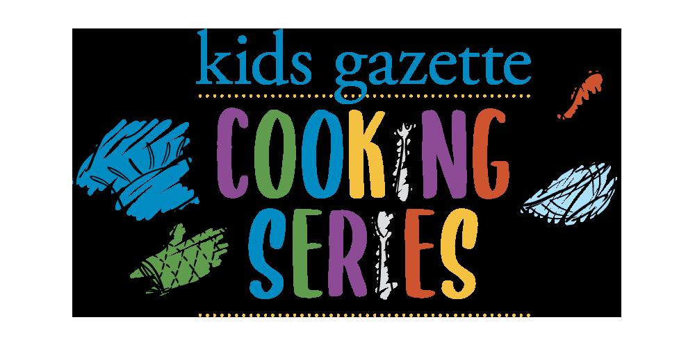 Kids Gazette Cooking Series